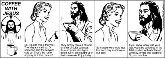 Taken from Coffee with Jesus, one of my favorites.  http://radiofreebabylon.com/Comics/CoffeeWithJesus.php